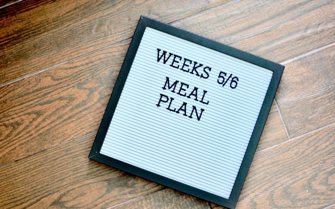 Meal Planning Weeks 5 and 6