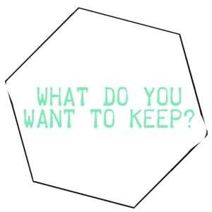 what do you want to keep