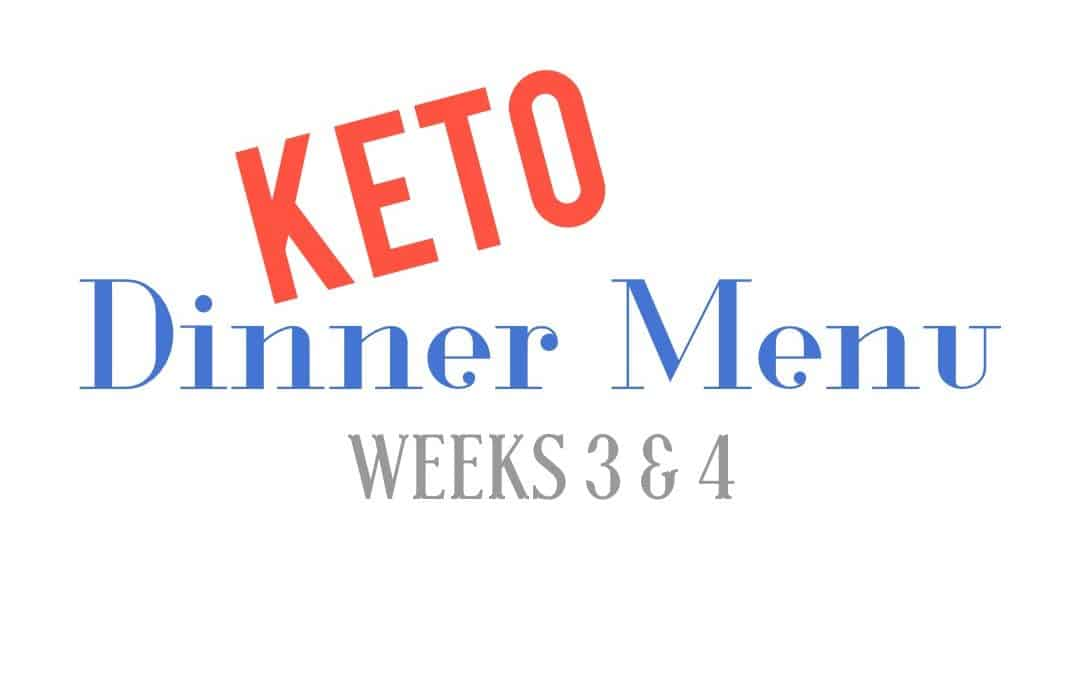Keto Meal Planning – Weeks 3 & 4