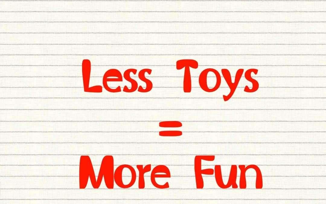 Less Toys = More Fun