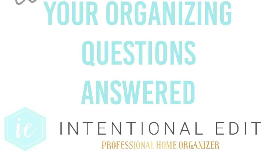 organizing questions answered with professional organizer intentional edit