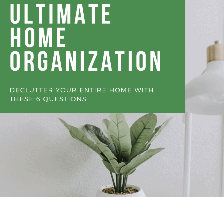 Ultimate Home Organization in 6 Simple Steps